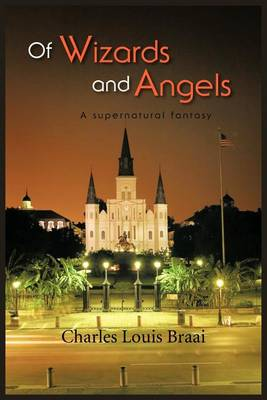 Of Wizards and Angels: A Supernatural Fantasy (Paperback)