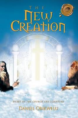 The New Creation: Heart of the Church and Scripture (Paperback)