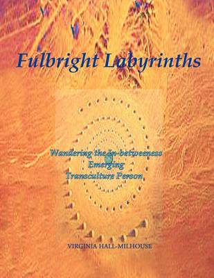 Fulbright Labyrinths: Wandering the In-Betweeness Emerging Transculture Person (Paperback)