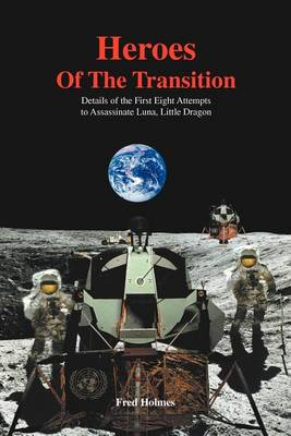 Heroes of the Transition: Details of the First Eight Attempts to Assassinate Luna, Little Dragon (Paperback)