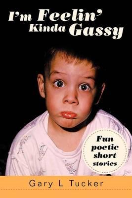 I'm Feelin' Kinda Gassy: Fun Poetic Short Stories (Paperback)