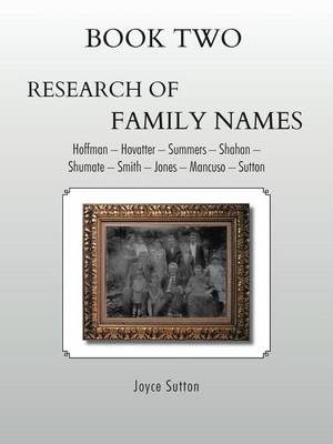 Book Two Research of Family Names: Hoffman - Hovatter -Summers - Shahan -Shumate - Smith - Jones - Mancuso - Sutton (Paperback)