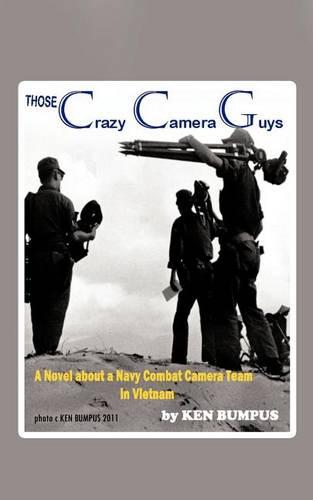 Those Crazy Camera Guys: Navy Combat Photographers in Vietnam (Paperback)
