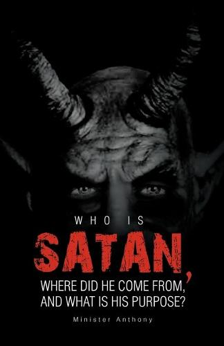 Who Is Satan, Where Did He Come From, and What Is His Purpose? (Paperback)