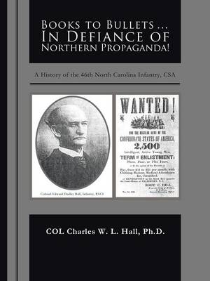 Books to Bullets... in Defiance of Northern Propaganda!: A History of the 46th North Carolina Infantry, CSA (Paperback)