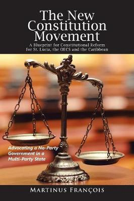 The New Constitution Movement: A Blueprint for Constitutional Reform for St. Lucia, the Oecs and the Caribbean (Paperback)