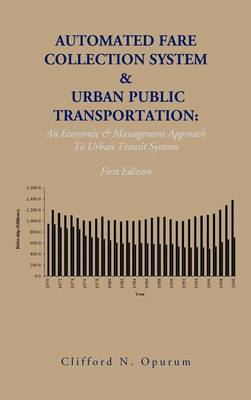 Automated Fare Collection System & Urban Public Transportation: An Economic & Management Approach to Urban Transit Systems (Hardback)