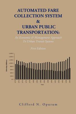 Automated Fare Collection System & Urban Public Transportation: An Economic & Management Approach to Urban Transit Systems (Paperback)