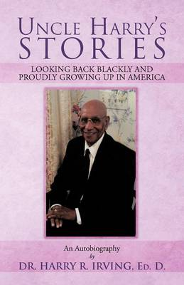 Uncle Harry's Stories: Looking Back Blackly and Proudly Growing Up in America (Paperback)