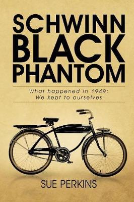 Schwinn Black Phantom: What Happened in 1949; We Kept to Ourselves (Paperback)