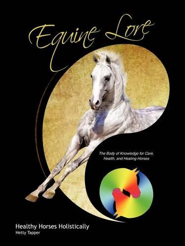 Equine Lore Healthy Horses Holistically: The Body of Knowledge for Care, Health, and Healing Horses (Paperback)