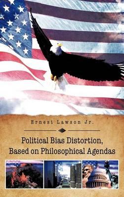 Political Bias Distortion, Based on Philosophical Agendas (Hardback)
