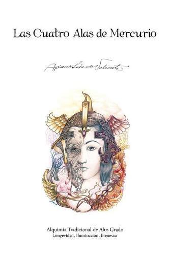 Las Cuatro Alas de Mercurio: Alquimia Tradicional de Alto Grado. Longevidad, Iluminacion, Bienestar (Paperback)