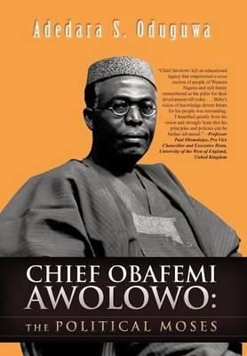 Chief Obafemi Awolowo: The Political Moses (Hardback)