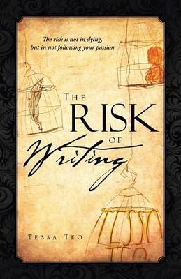 The Risk of Writing: The Risk Is Not in Dying, But in Not Following Your Passion (Paperback)