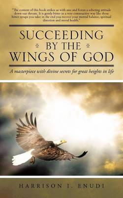 Succeeding by the Wings of God: A Masterpiece with Divine Secrets for Great Heights in Life (Paperback)