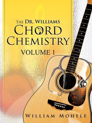 The Dr. Williams' Chord Chemistry: Volume 1 (Paperback)