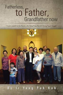 Fatherless, to Father, Grandfather Now: A Son's Search for His Roots....the Yong Peng POW & Chong Ngow Family (Paperback)