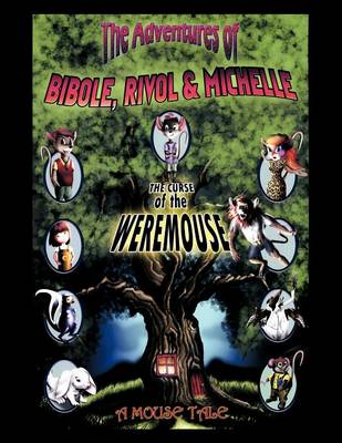 The Adventures of Bibole, Rivol & Michelle: The Curse of the Weremouse (Paperback)