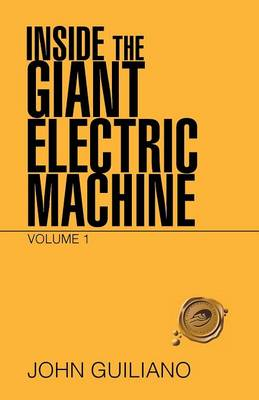 Inside the Giant Electric Machine: Volume 1 (Paperback)