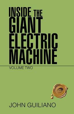 Inside the Giant Electric Machine: Volume Two (Paperback)