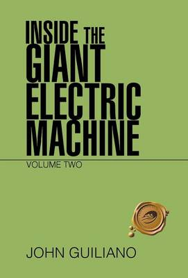 Inside the Giant Electric Machine: Volume Two (Hardback)