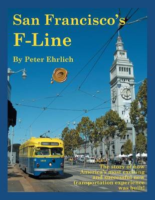 San Francisco's F-Line: The Story of How America's Most Exciting and Successful New Transportation Experience Was Built! (Paperback)