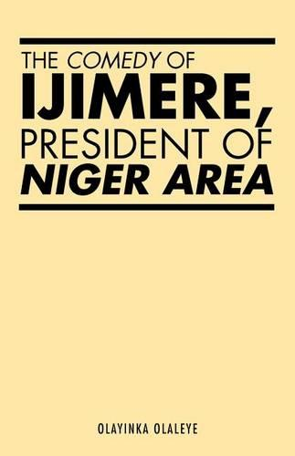 The Comedy of Ijimere, President of Niger Area (Paperback)