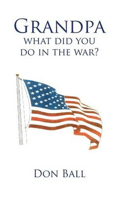 Grandpa What Did You Do in the War? (Hardback)