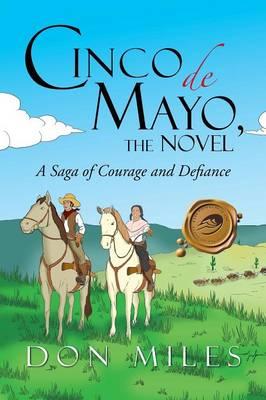 Cinco de Mayo, the Novel: A Saga of Courage and Defiance (Paperback)