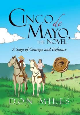 Cinco de Mayo, the Novel: A Saga of Courage and Defiance (Hardback)