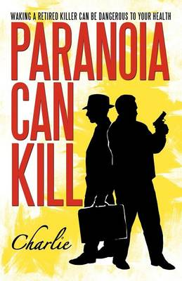 Paranoia Can Kill: Waking a Retired Killer Can Be Dangerous to Your Health (Paperback)