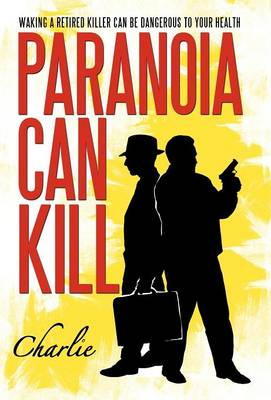 Paranoia Can Kill: Waking a Retired Killer Can Be Dangerous to Your Health (Hardback)