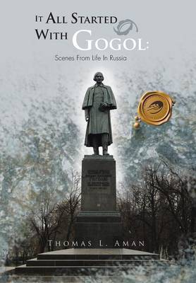 It All Started with Gogol: Scenes from Life in Russia: Unusual Experiences in the Soviet Union (Hardback)
