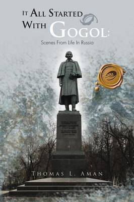 It All Started with Gogol: Scenes from Life in Russia: Unusual Experiences in the Soviet Union (Paperback)