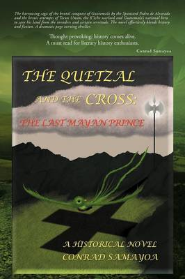 The Quetzal and the Cross: The Last Mayan Prince (Paperback)