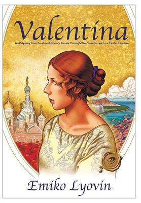 Valentina: An Odyssey from Pre-Revolutionary Russia Through War-Torn Europe to a Pacific Paradise (Hardback)