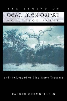 The Legend of Dead Men Dwarf at Winsor Ruins: And the Legend of Blue Water Treasure (Paperback)