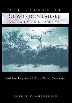 The Legend of Dead Men Dwarf at Winsor Ruins: And the Legend of Blue Water Treasure (Hardback)