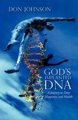 God's Implanted DNA: A Journey to Deep Happiness and Health (Paperback)