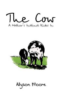 The Cow: A Mother's Instinct Kicks in (Paperback)
