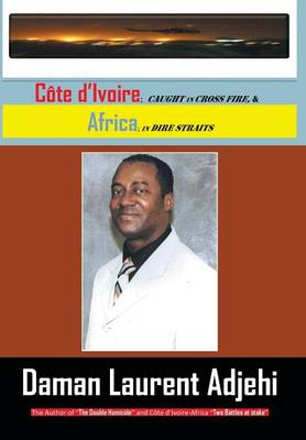 Cote D Ivoire: Caught in Cross Fire, & Africa in Dire Straits (Hardback)
