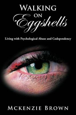 Walking on Eggshells: Living with Psychological Abuse and Codependency (Paperback)