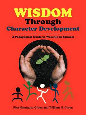 Wisdom Through Character Development: A Pedagogical Guide to Worship in Schools (Paperback)