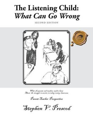 The Listening Child: What Can Go Wrong: What All Parents and Teachers Need to Know about the Struggle to Survive in Today's Noisy Classroom (Paperback)