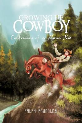 Growing Up Cowboy: Confessions of a Luna Kid (Paperback)