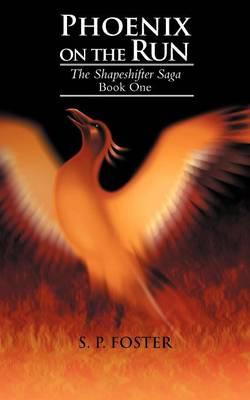 Phoenix on the Run: The Shapeshifter Saga Book One (Paperback)