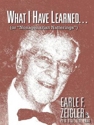 What I Have Learned...: (Or Nonagenarian Natterings) (Paperback)