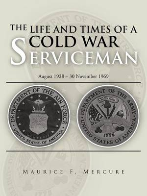 The Life and Times of a Cold War Serviceman: August 1928 - 30 November 1969 (Paperback)