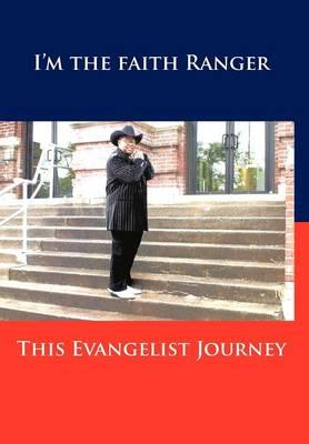 This Evangelist Journey: I'm the Faith Ranger (Hardback)